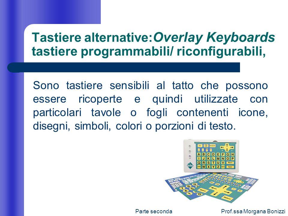 Parte secondaProf.ssa Morgana Bonizzi Tastiere alternative: Overlay Keyboards tastiere programmabili/ riconfigurabili, Sono tastiere sensibili al tatt