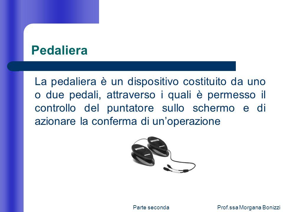 Parte secondaProf.ssa Morgana Bonizzi Pedaliera La pedaliera è un dispositivo costituito da uno o due pedali, attraverso i quali è permesso il control