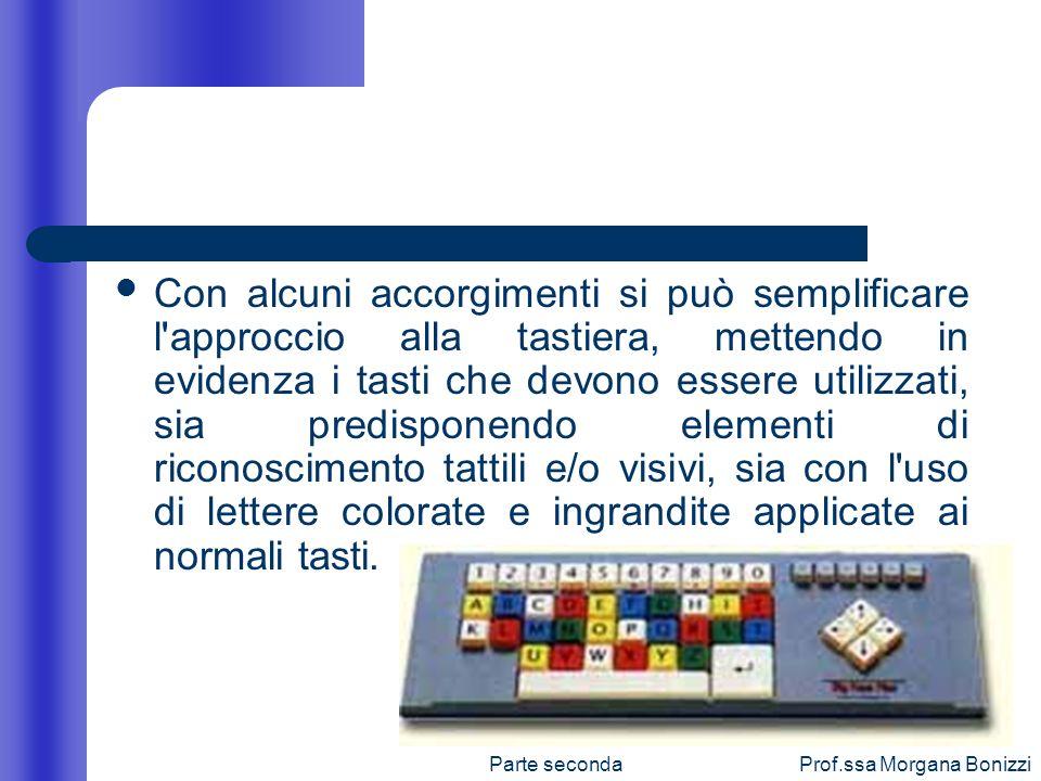 Parte secondaProf.ssa Morgana Bonizzi Con alcuni accorgimenti si può semplificare l'approccio alla tastiera, mettendo in evidenza i tasti che devono e