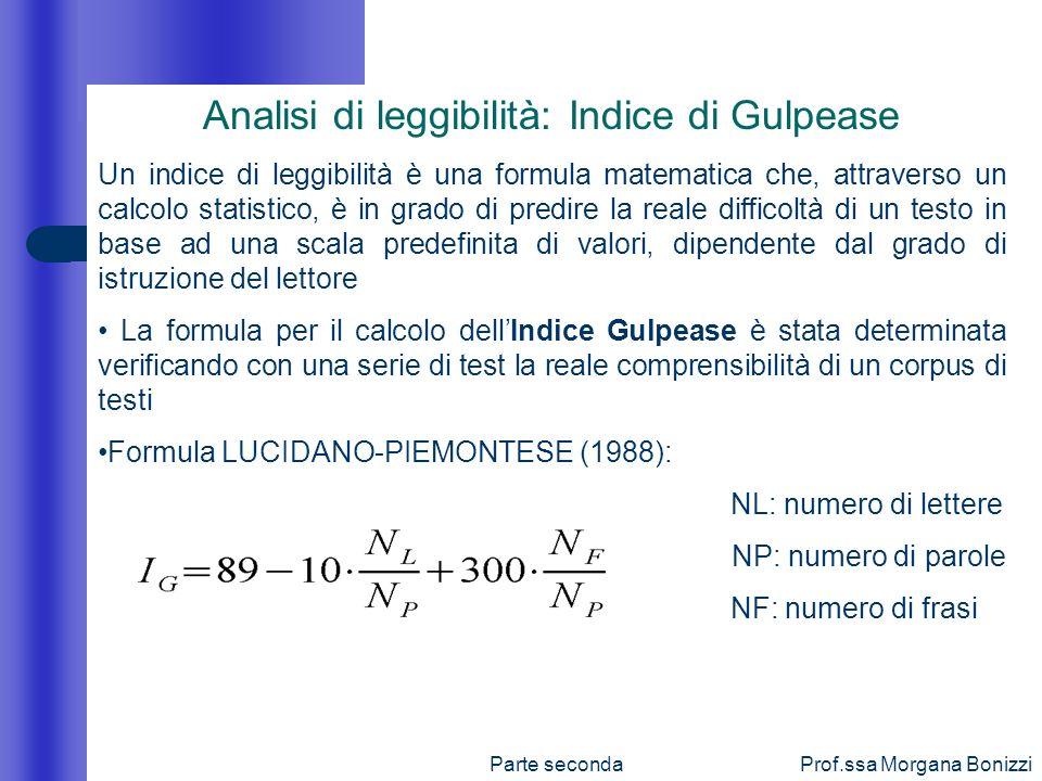 Parte secondaProf.ssa Morgana Bonizzi Analisi di leggibilità: Indice di Gulpease Un indice di leggibilità è una formula matematica che, attraverso un