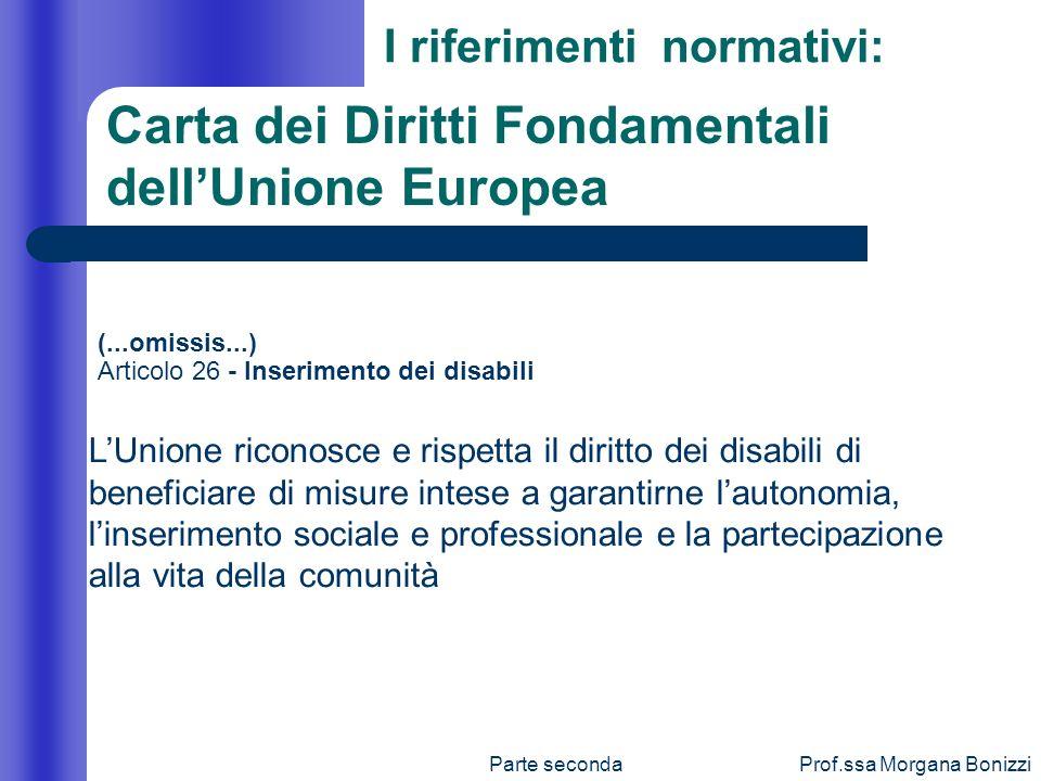 Parte secondaProf.ssa Morgana Bonizzi (...omissis...) Articolo 26 - Inserimento dei disabili LUnione riconosce e rispetta il diritto dei disabili di b