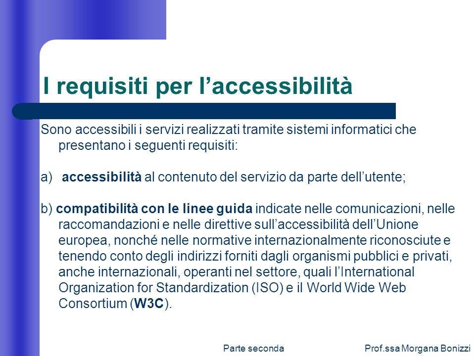 Parte secondaProf.ssa Morgana Bonizzi Sono accessibili i servizi realizzati tramite sistemi informatici che presentano i seguenti requisiti: a) access