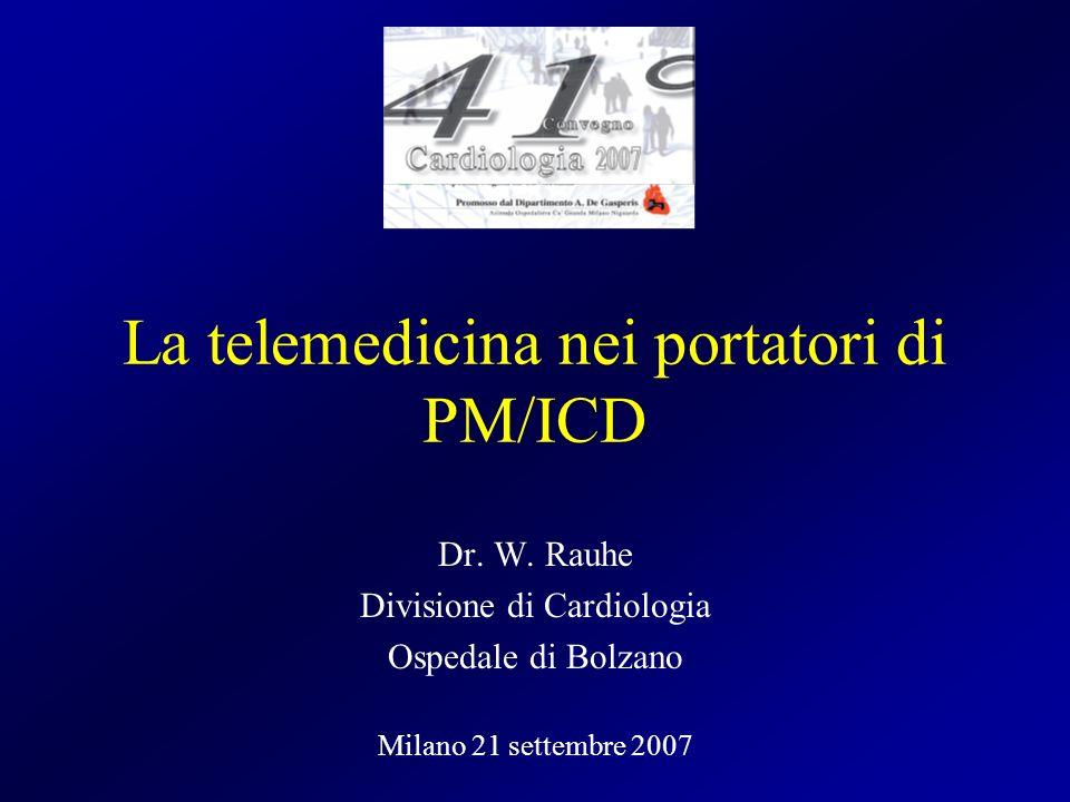 La telemedicina nei portatori di PM/ICD Dr. W. Rauhe Divisione di Cardiologia Ospedale di Bolzano Milano 21 settembre 2007