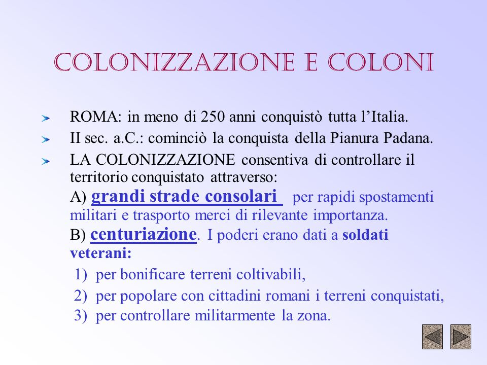 LA CENTURIAZIONE CENTURIAZIONE: modo di misurare e dividere il terreno da distribuire ai coloni romani.