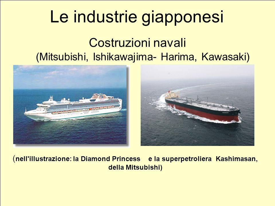Le industrie giapponesi Costruzioni navali (Mitsubishi, Ishikawajima- Harima, Kawasaki) ( nell'illustrazione: la Diamond Princess e la superpetroliera