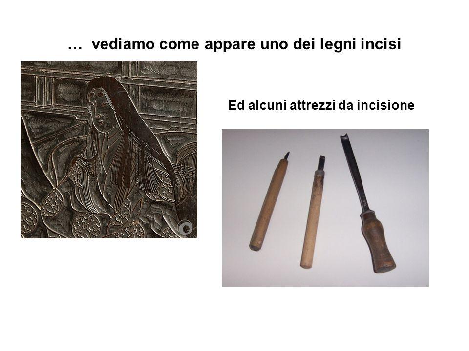 … vediamo come appare uno dei legni incisi Ed alcuni attrezzi da incisione