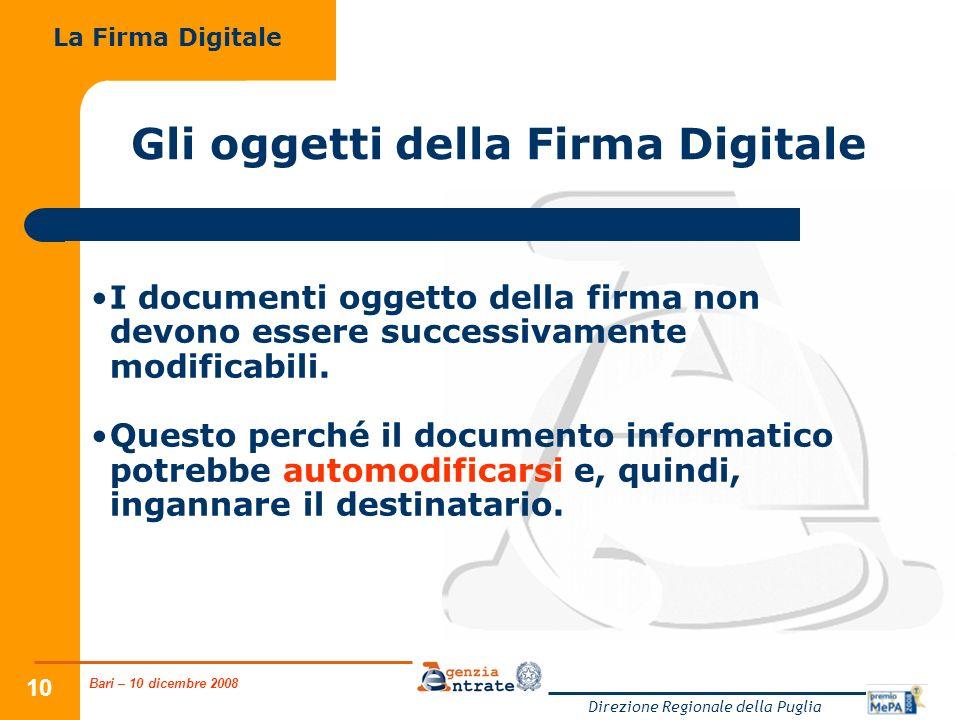 Bari – 10 dicembre 2008 Direzione Regionale della Puglia 10 Gli oggetti della Firma Digitale I documenti oggetto della firma non devono essere success