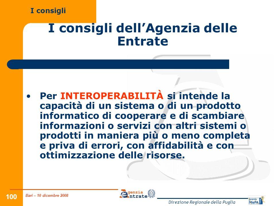 Bari – 10 dicembre 2008 Direzione Regionale della Puglia 100 I consigli dellAgenzia delle Entrate Per INTEROPERABILITÀ si intende la capacità di un si
