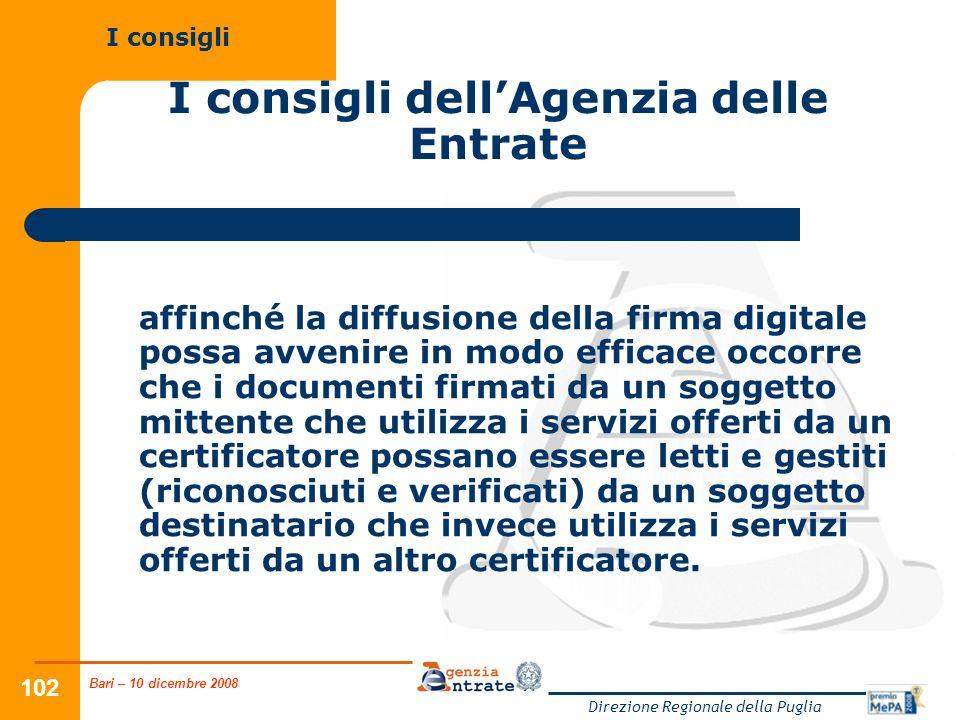 Bari – 10 dicembre 2008 Direzione Regionale della Puglia 102 I consigli dellAgenzia delle Entrate affinché la diffusione della firma digitale possa av