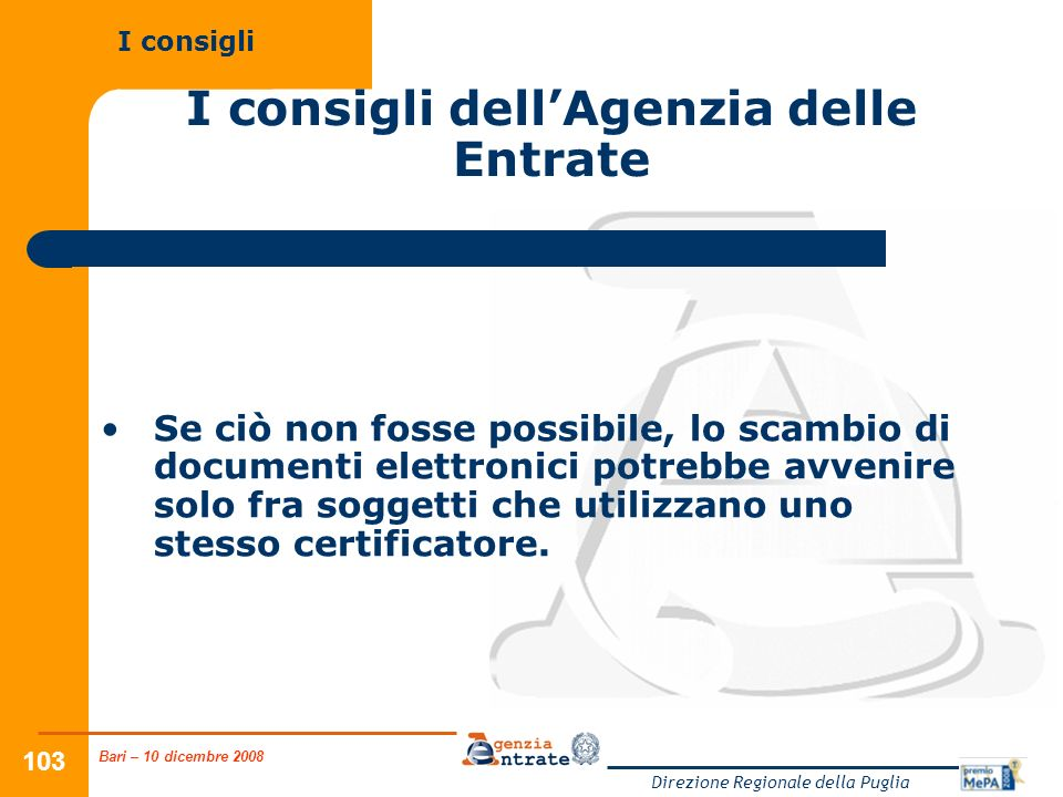 Bari – 10 dicembre 2008 Direzione Regionale della Puglia 103 I consigli dellAgenzia delle Entrate Se ciò non fosse possibile, lo scambio di documenti