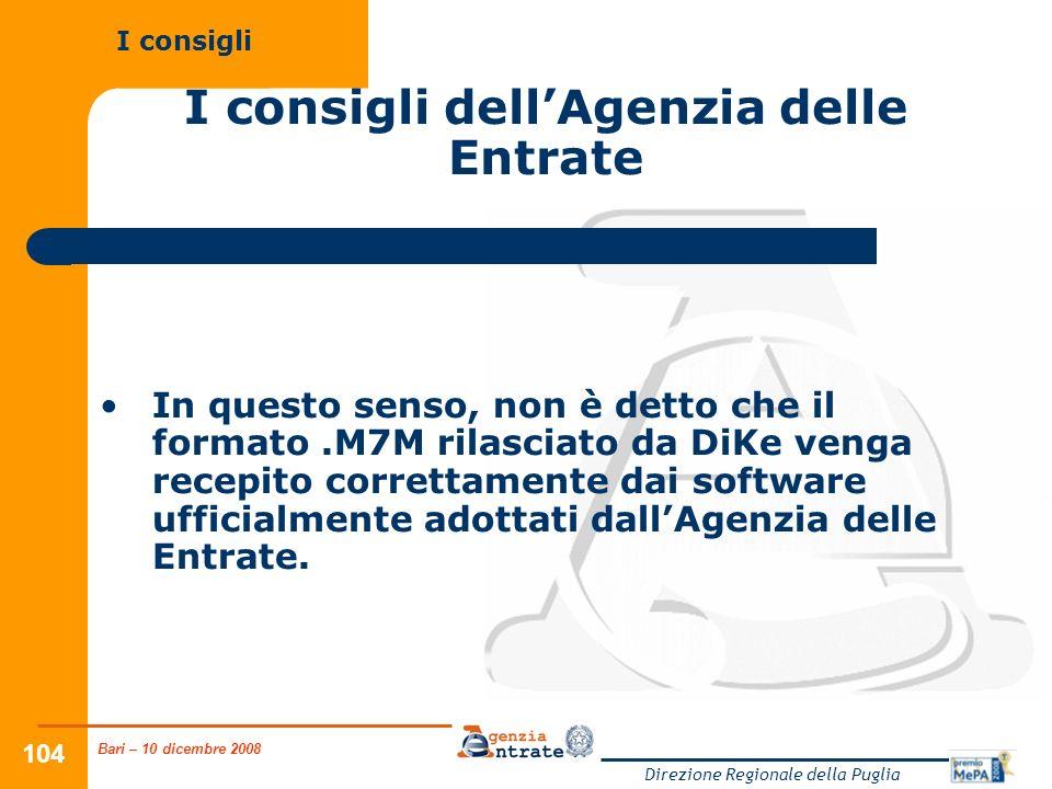 Bari – 10 dicembre 2008 Direzione Regionale della Puglia 104 I consigli dellAgenzia delle Entrate In questo senso, non è detto che il formato.M7M rila