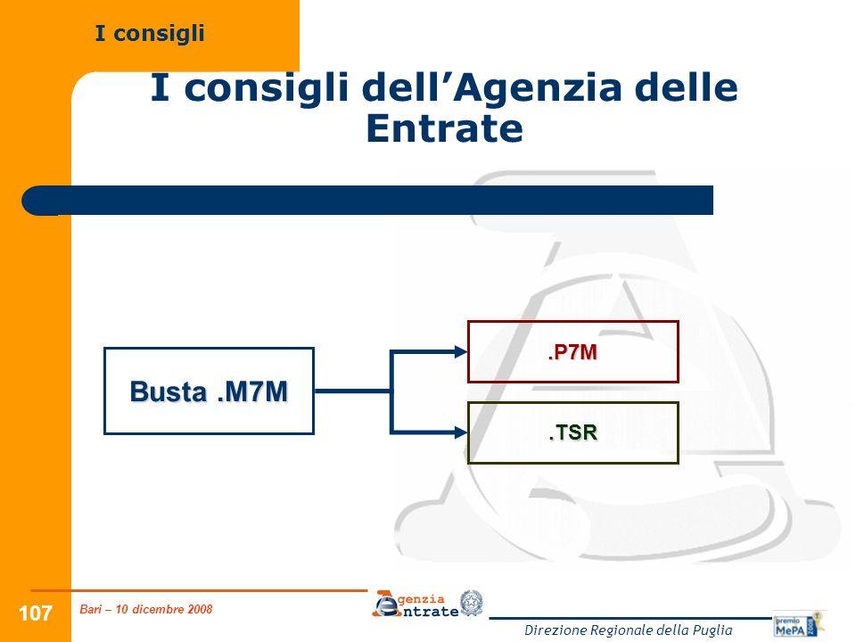 Bari – 10 dicembre 2008 Direzione Regionale della Puglia 107 I consigli dellAgenzia delle Entrate I consigli Busta.M7M.P7M.TSR