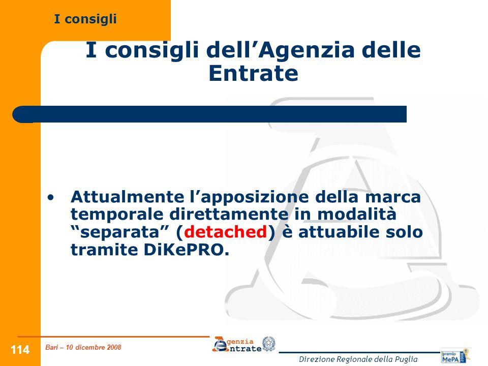 Bari – 10 dicembre 2008 Direzione Regionale della Puglia 114 I consigli dellAgenzia delle Entrate Attualmente lapposizione della marca temporale direttamente in modalità separata (detached) è attuabile solo tramite DiKePRO.