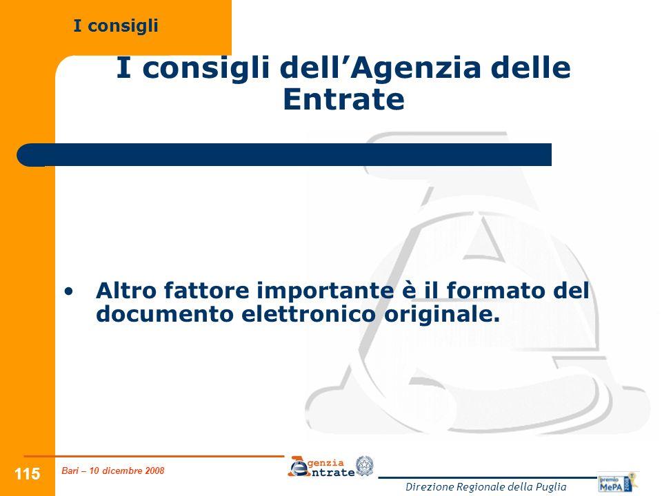 Bari – 10 dicembre 2008 Direzione Regionale della Puglia 115 I consigli dellAgenzia delle Entrate Altro fattore importante è il formato del documento elettronico originale.