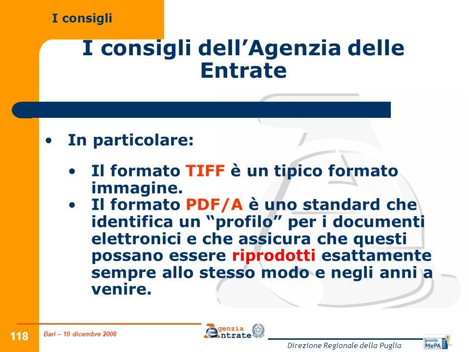 Bari – 10 dicembre 2008 Direzione Regionale della Puglia 118 I consigli dellAgenzia delle Entrate In particolare: Il formato TIFF è un tipico formato immagine.