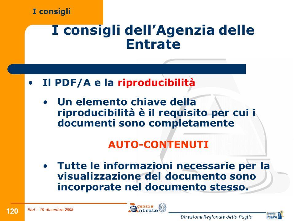 Bari – 10 dicembre 2008 Direzione Regionale della Puglia 120 I consigli dellAgenzia delle Entrate Il PDF/A e la riproducibilità Un elemento chiave del