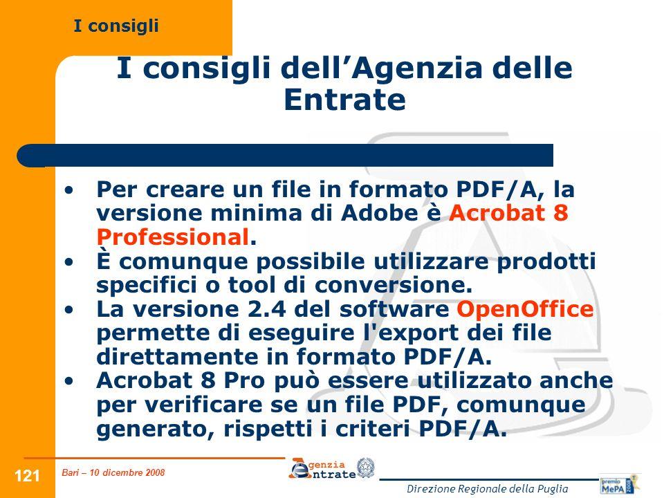 Bari – 10 dicembre 2008 Direzione Regionale della Puglia 121 I consigli dellAgenzia delle Entrate Per creare un file in formato PDF/A, la versione minima di Adobe è Acrobat 8 Professional.