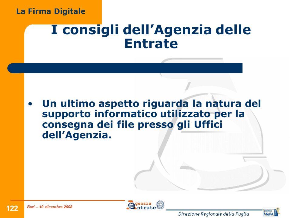 Bari – 10 dicembre 2008 Direzione Regionale della Puglia 122 Un ultimo aspetto riguarda la natura del supporto informatico utilizzato per la consegna