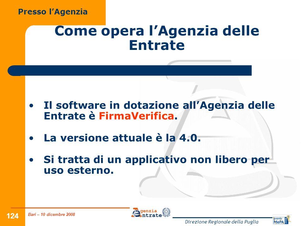 Bari – 10 dicembre 2008 Direzione Regionale della Puglia 124 Come opera lAgenzia delle Entrate Il software in dotazione allAgenzia delle Entrate è FirmaVerifica.