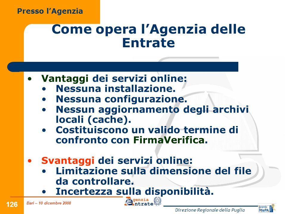 Bari – 10 dicembre 2008 Direzione Regionale della Puglia 126 Come opera lAgenzia delle Entrate Vantaggi dei servizi online: Nessuna installazione. Nes
