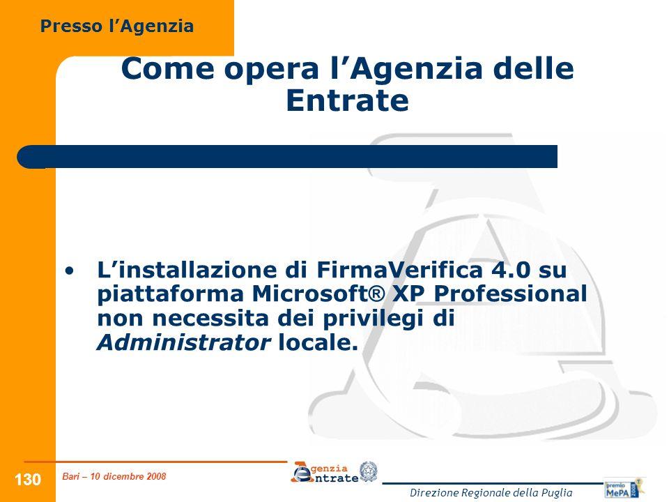 Bari – 10 dicembre 2008 Direzione Regionale della Puglia 130 Come opera lAgenzia delle Entrate Linstallazione di FirmaVerifica 4.0 su piattaforma Micr