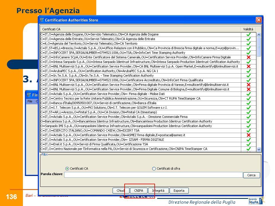 Bari – 10 dicembre 2008 Direzione Regionale della Puglia 136 Come opera lAgenzia delle Entrate 3.Aggiornare larchivio locale dei certificati Presso lAgenzia