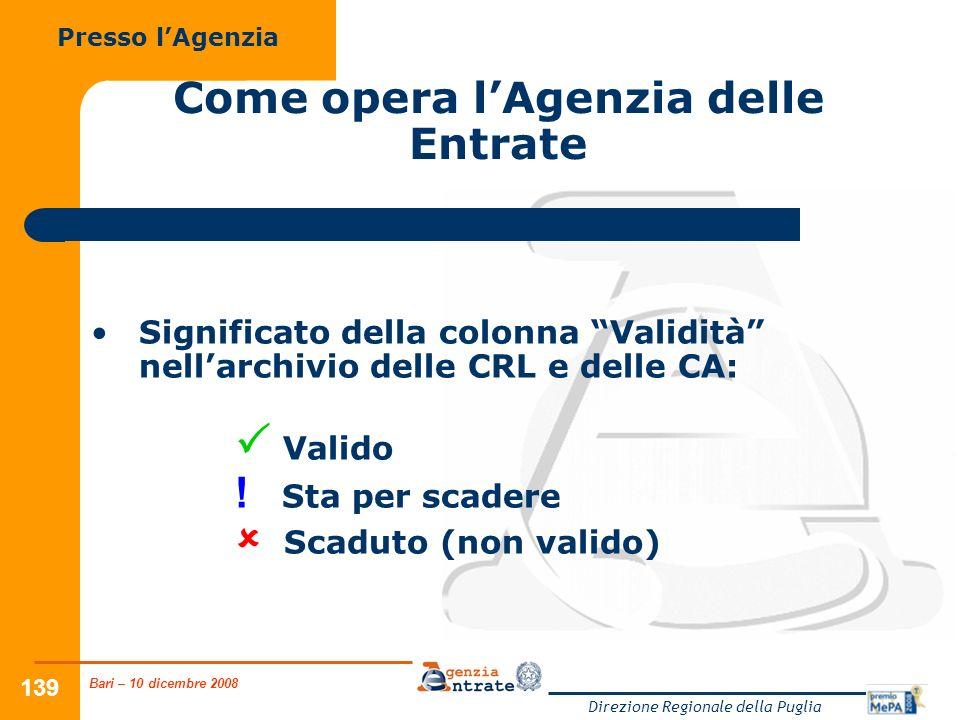 Bari – 10 dicembre 2008 Direzione Regionale della Puglia 139 Come opera lAgenzia delle Entrate Significato della colonna Validità nellarchivio delle CRL e delle CA: Valido .