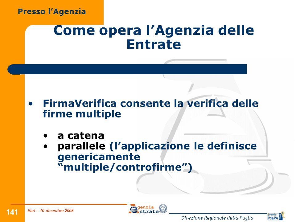 Bari – 10 dicembre 2008 Direzione Regionale della Puglia 141 Come opera lAgenzia delle Entrate FirmaVerifica consente la verifica delle firme multiple a catena parallele (lapplicazione le definisce genericamente multiple/controfirme) Presso lAgenzia