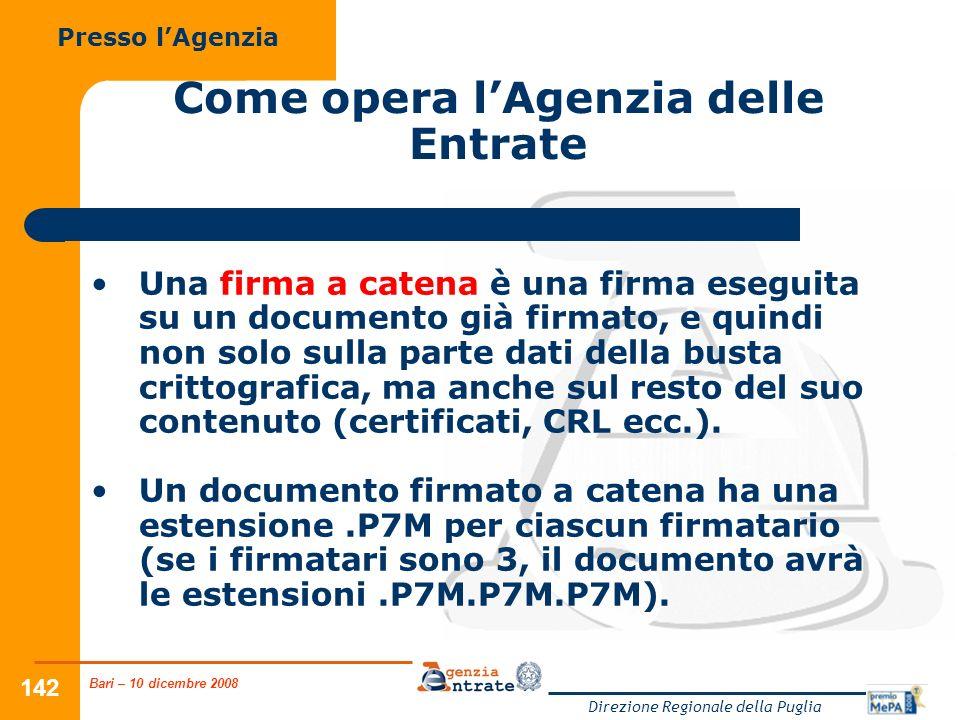 Bari – 10 dicembre 2008 Direzione Regionale della Puglia 142 Come opera lAgenzia delle Entrate Una firma a catena è una firma eseguita su un documento