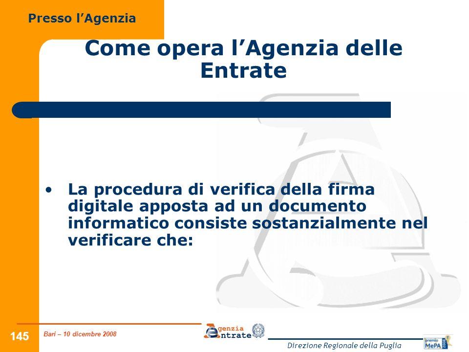 Bari – 10 dicembre 2008 Direzione Regionale della Puglia 145 Come opera lAgenzia delle Entrate La procedura di verifica della firma digitale apposta a