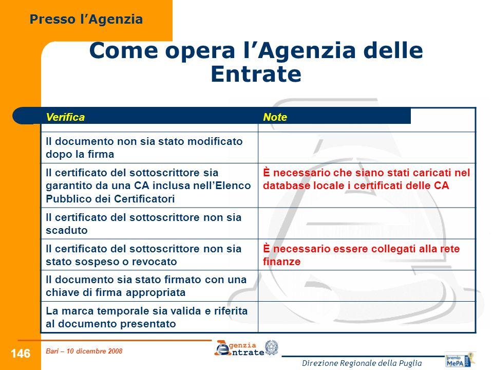 Bari – 10 dicembre 2008 Direzione Regionale della Puglia 146 Come opera lAgenzia delle Entrate Presso lAgenzia VerificaNote Il documento non sia stato