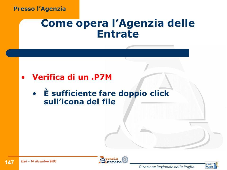 Bari – 10 dicembre 2008 Direzione Regionale della Puglia 147 Come opera lAgenzia delle Entrate Verifica di un.P7M È sufficiente fare doppio click sullicona del file Presso lAgenzia
