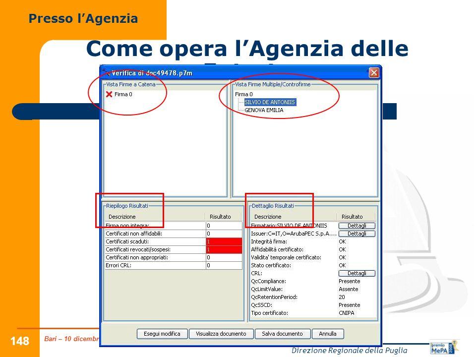 Bari – 10 dicembre 2008 Direzione Regionale della Puglia 148 Come opera lAgenzia delle Entrate Presso lAgenzia