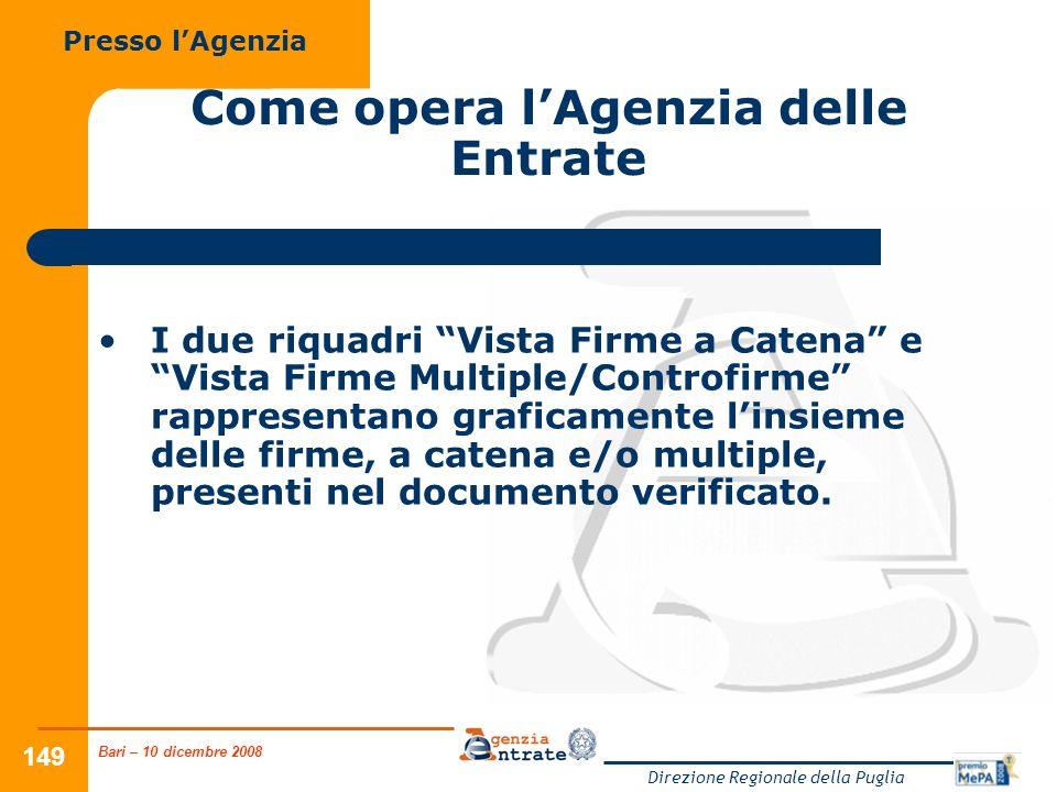 Bari – 10 dicembre 2008 Direzione Regionale della Puglia 149 Come opera lAgenzia delle Entrate I due riquadri Vista Firme a Catena e Vista Firme Multiple/Controfirme rappresentano graficamente linsieme delle firme, a catena e/o multiple, presenti nel documento verificato.