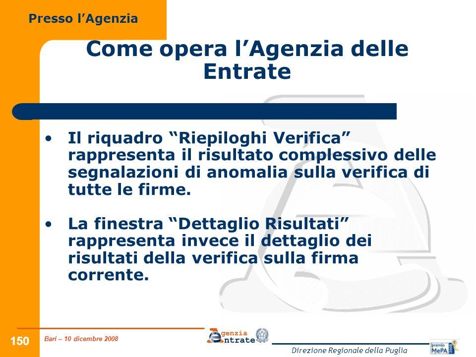 Bari – 10 dicembre 2008 Direzione Regionale della Puglia 150 Come opera lAgenzia delle Entrate Il riquadro Riepiloghi Verifica rappresenta il risultato complessivo delle segnalazioni di anomalia sulla verifica di tutte le firme.