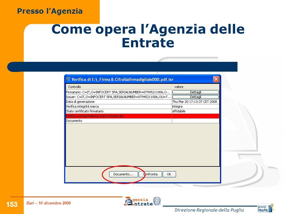 Bari – 10 dicembre 2008 Direzione Regionale della Puglia 153 Come opera lAgenzia delle Entrate Presso lAgenzia