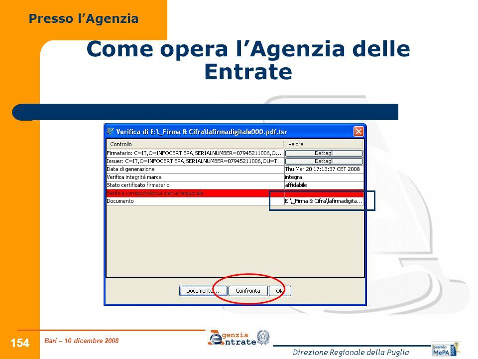 Bari – 10 dicembre 2008 Direzione Regionale della Puglia 154 Come opera lAgenzia delle Entrate Presso lAgenzia