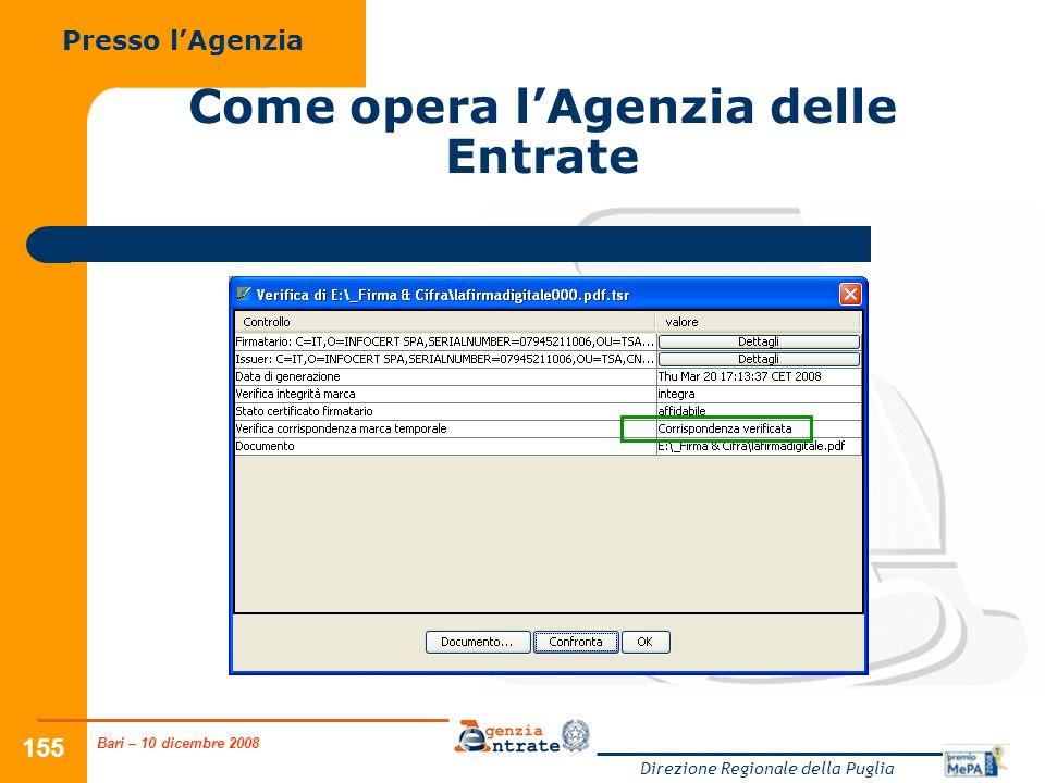 Bari – 10 dicembre 2008 Direzione Regionale della Puglia 155 Come opera lAgenzia delle Entrate Presso lAgenzia