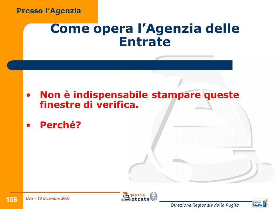 Bari – 10 dicembre 2008 Direzione Regionale della Puglia 156 Come opera lAgenzia delle Entrate Presso lAgenzia Non è indispensabile stampare queste finestre di verifica.
