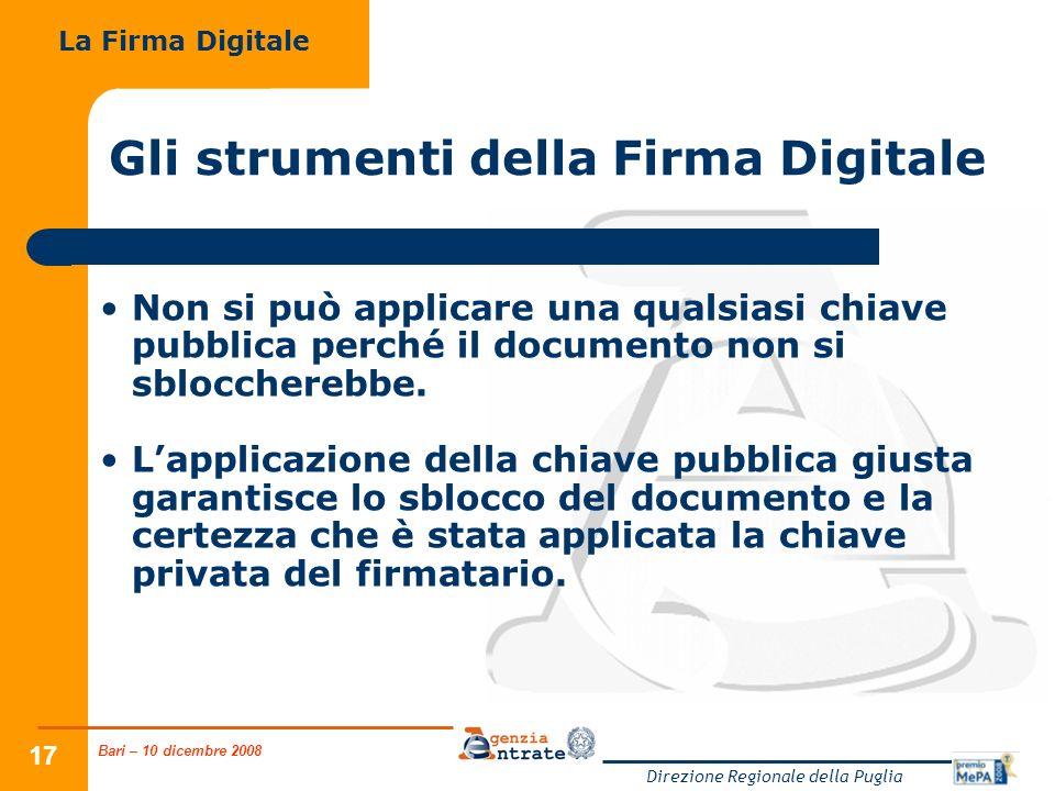 Bari – 10 dicembre 2008 Direzione Regionale della Puglia 17 Gli strumenti della Firma Digitale Non si può applicare una qualsiasi chiave pubblica perc