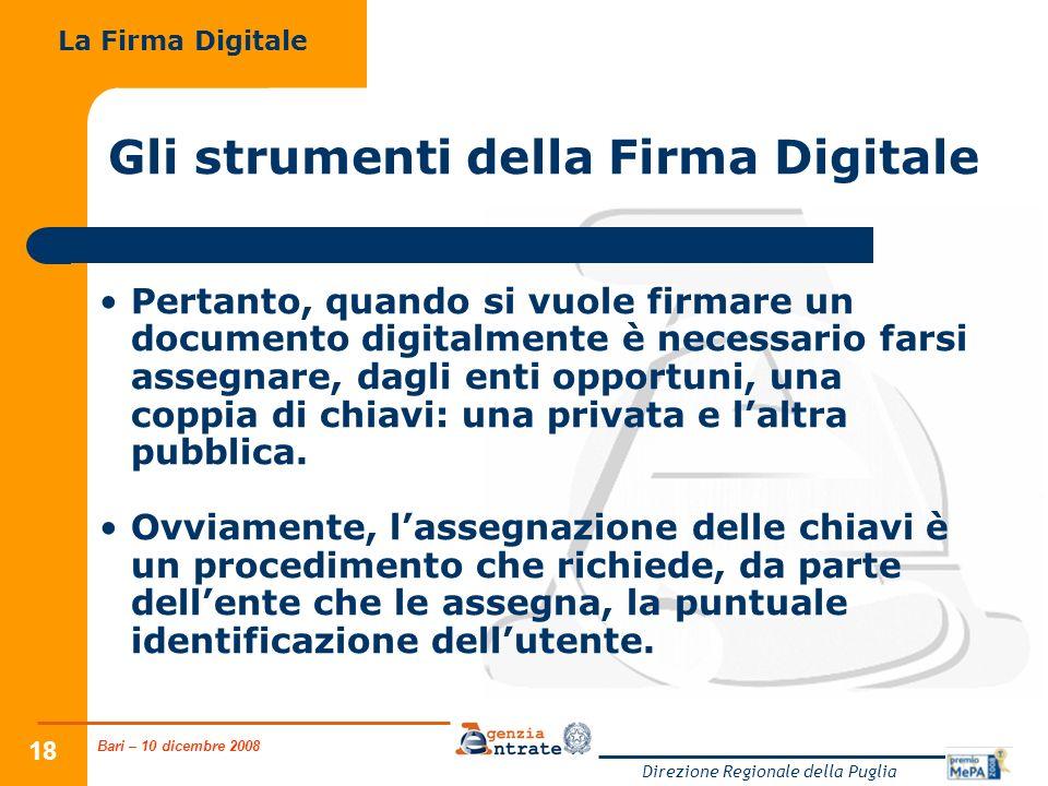 Bari – 10 dicembre 2008 Direzione Regionale della Puglia 18 Gli strumenti della Firma Digitale Pertanto, quando si vuole firmare un documento digitalm