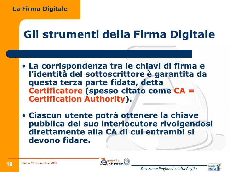 Bari – 10 dicembre 2008 Direzione Regionale della Puglia 19 Gli strumenti della Firma Digitale La corrispondenza tra le chiavi di firma e lidentità de