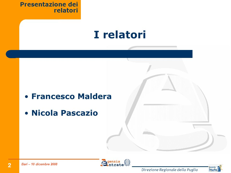 Bari – 10 dicembre 2008 Direzione Regionale della Puglia 2 I relatori Francesco Maldera Nicola Pascazio Presentazione dei relatori