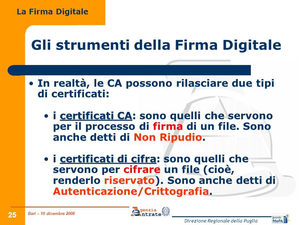 Bari – 10 dicembre 2008 Direzione Regionale della Puglia 25 Gli strumenti della Firma Digitale In realtà, le CA possono rilasciare due tipi di certificati: certificati CAi certificati CA: sono quelli che servono per il processo di firma di un file.