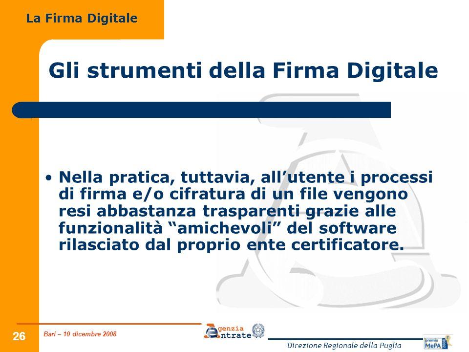 Bari – 10 dicembre 2008 Direzione Regionale della Puglia 26 Gli strumenti della Firma Digitale Nella pratica, tuttavia, allutente i processi di firma