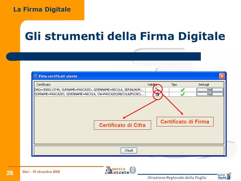Bari – 10 dicembre 2008 Direzione Regionale della Puglia 28 Gli strumenti della Firma Digitale La Firma Digitale Certificato di Firma Certificato di C