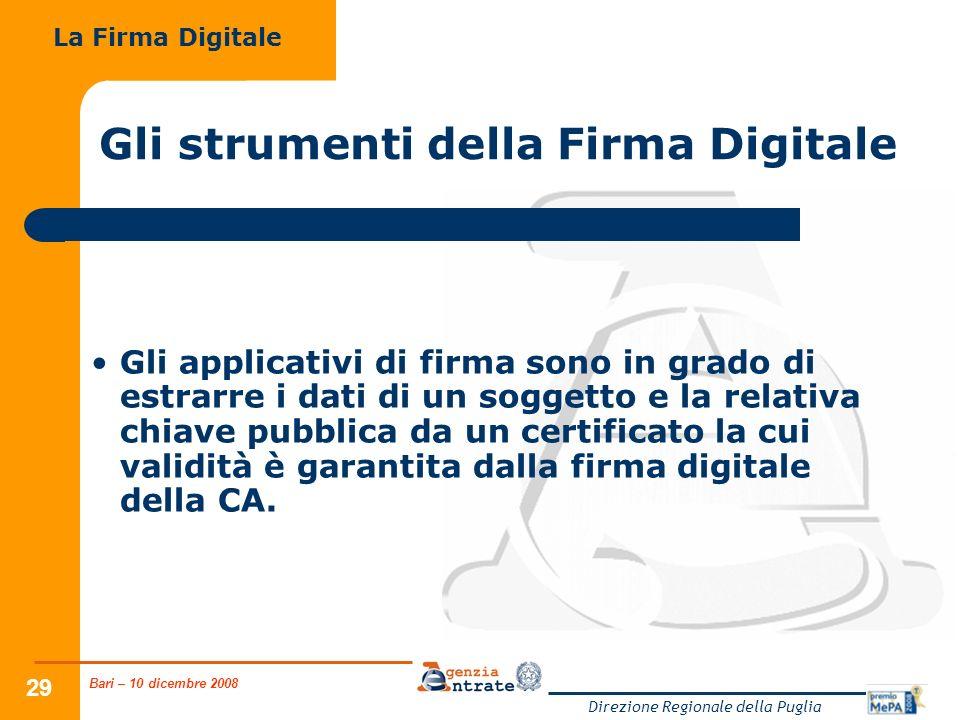 Bari – 10 dicembre 2008 Direzione Regionale della Puglia 29 Gli strumenti della Firma Digitale Gli applicativi di firma sono in grado di estrarre i da