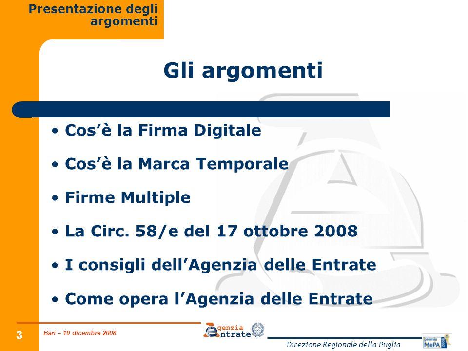 Bari – 10 dicembre 2008 Direzione Regionale della Puglia 3 Gli argomenti Cosè la Firma Digitale Cosè la Marca Temporale Firme Multiple La Circ. 58/e d
