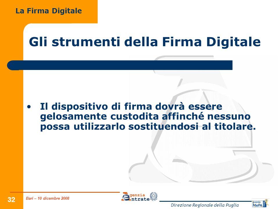 Bari – 10 dicembre 2008 Direzione Regionale della Puglia 32 Gli strumenti della Firma Digitale Il dispositivo di firma dovrà essere gelosamente custod