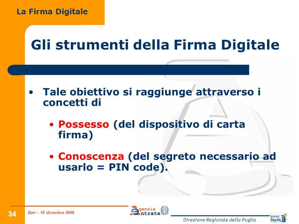 Bari – 10 dicembre 2008 Direzione Regionale della Puglia 34 Gli strumenti della Firma Digitale Tale obiettivo si raggiunge attraverso i concetti di Po